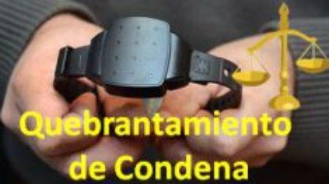 Las pulseras electrónicas de proximidad y el quebrantamiento de condena.